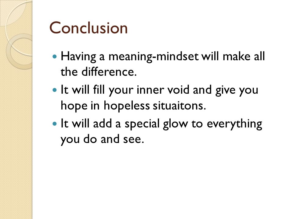 Conclusion Having a meaning-mindset will make all the difference.