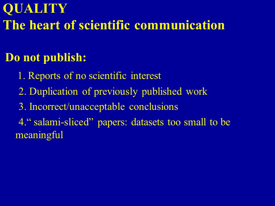 QUALITY The heart of scientific communication Do not publish: 1.
