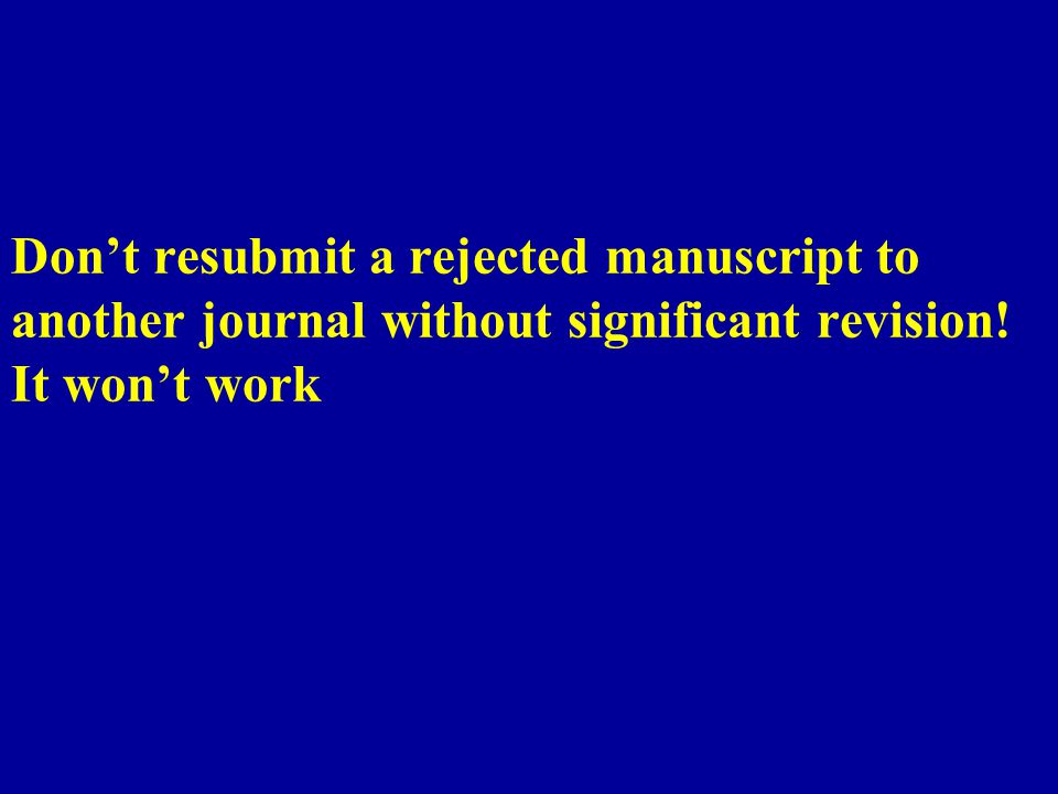Don't resubmit a rejected manuscript to another journal without significant revision! It won't work