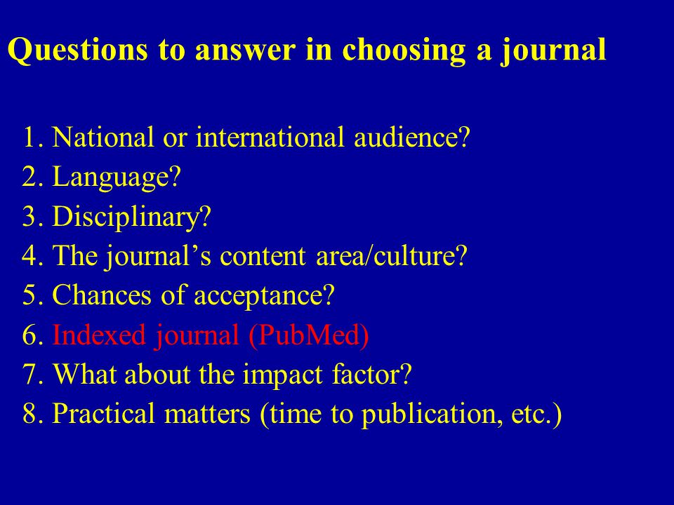 Questions to answer in choosing a journal 1. National or international audience.