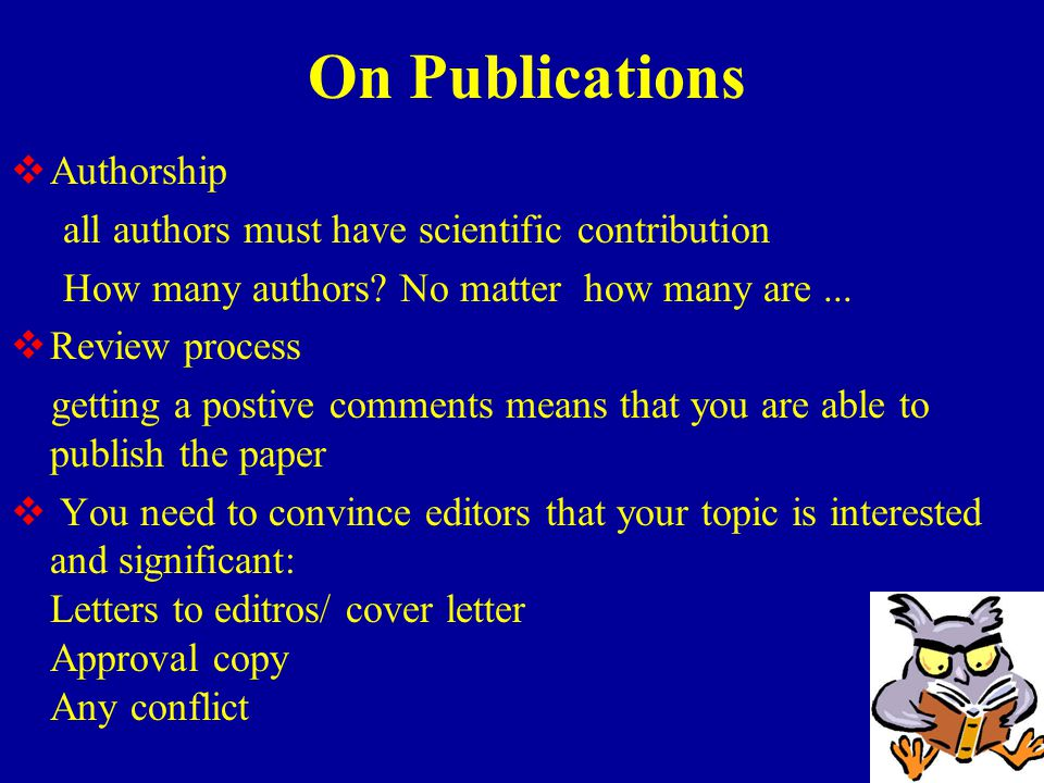 On Publications  Authorship all authors must have scientific contribution How many authors.