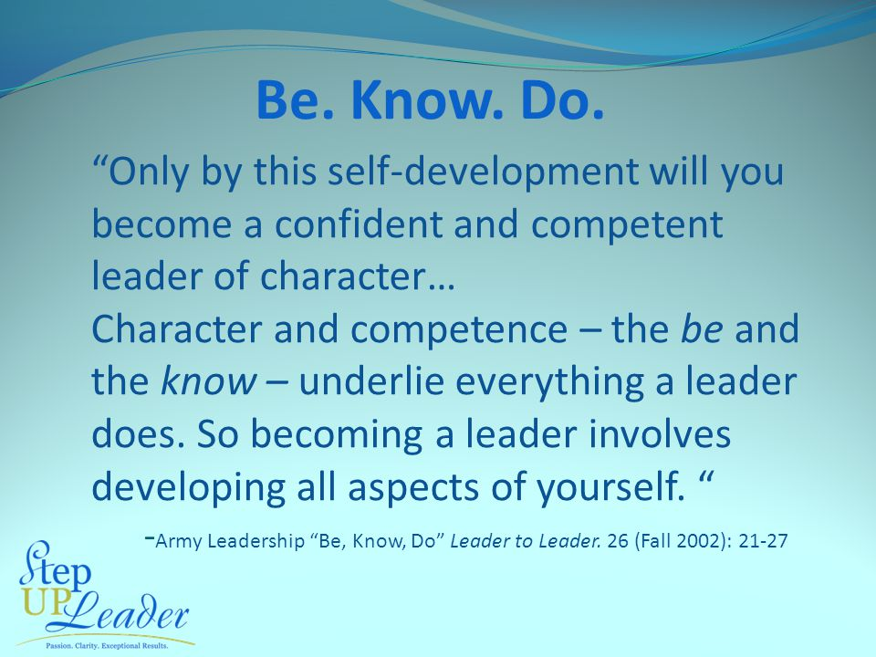 """Only by this self-development will you become a confident and competent leader of character… Character and competence – the be and the know – underli"