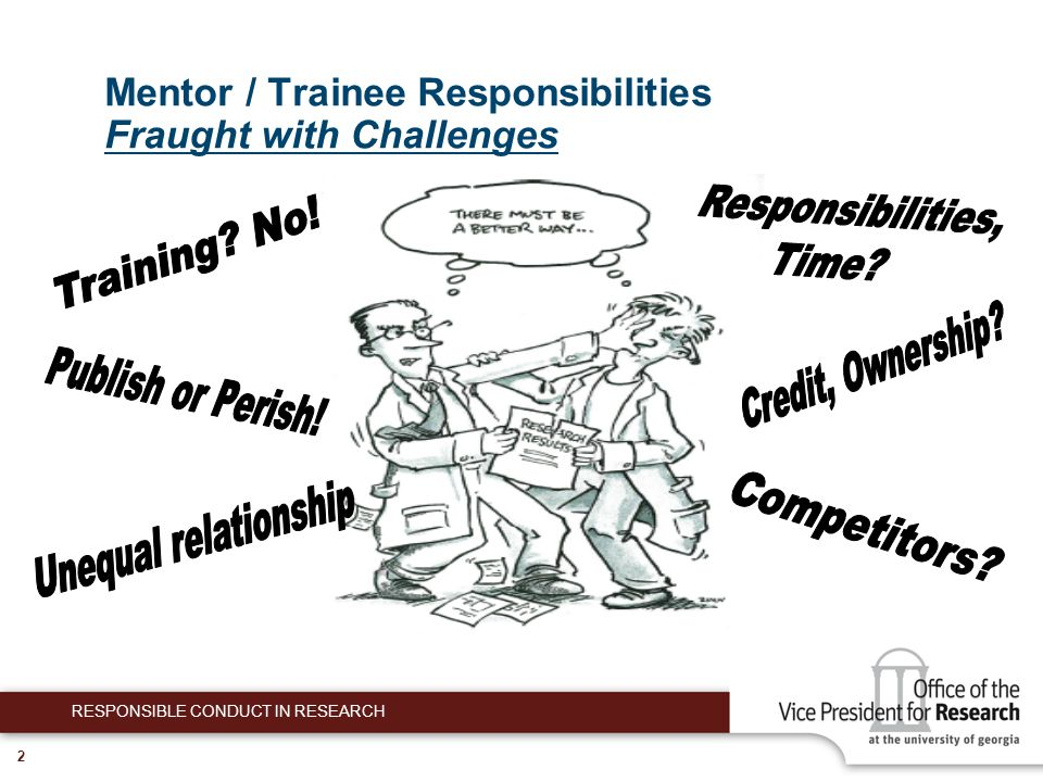 2 Mentor / Trainee Responsibilities Fraught with Challenges RESPONSIBLE CONDUCT IN RESEARCH