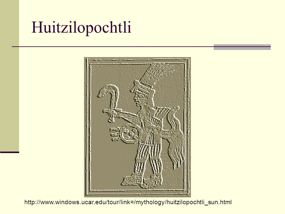 Huitzilopochtli http://www.windows.ucar.edu/tour/link=/mythology/huitzilopochtli_sun.html