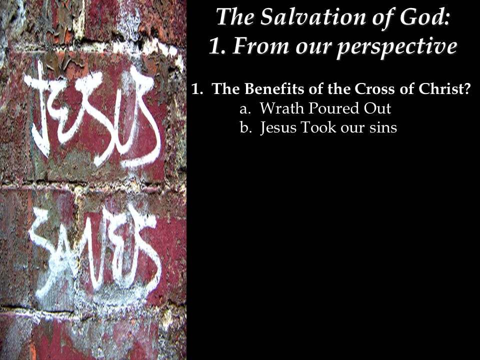 The Salvation of God: 1. From our perspective 1. The Benefits of the Cross of Christ.