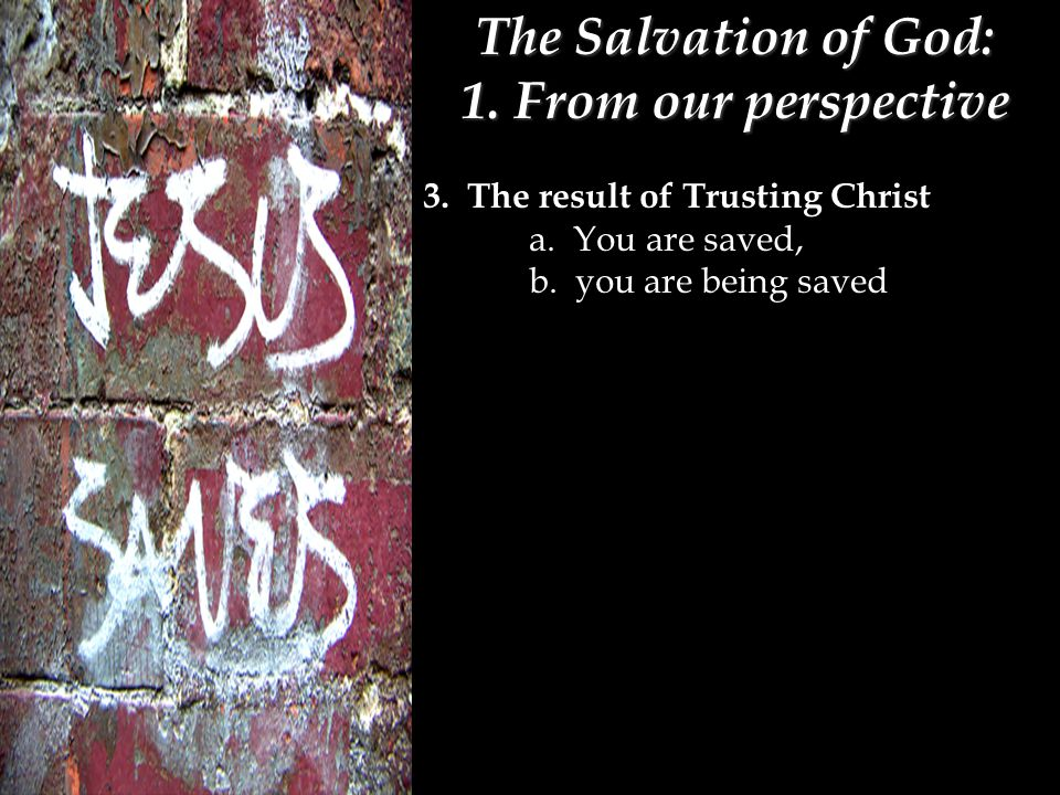 The Salvation of God: 1. From our perspective 3. The result of Trusting Christ a.
