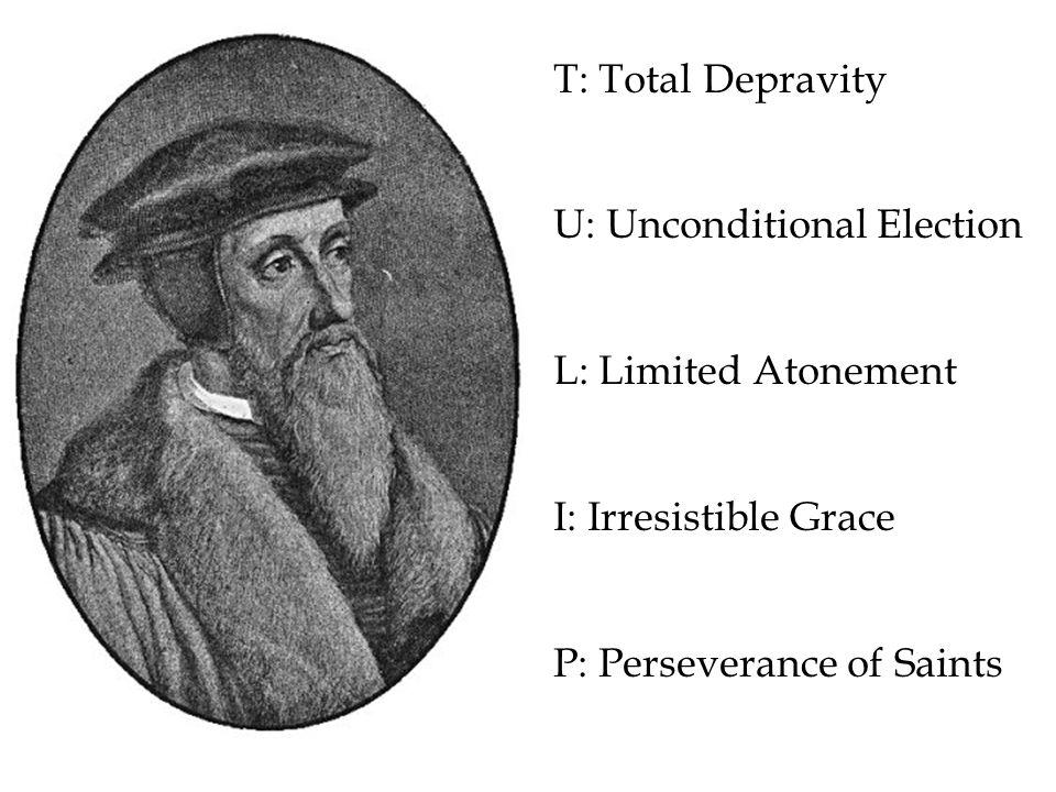 T: Total Depravity U: Unconditional Election L: Limited Atonement I: Irresistible Grace P: Perseverance of Saints