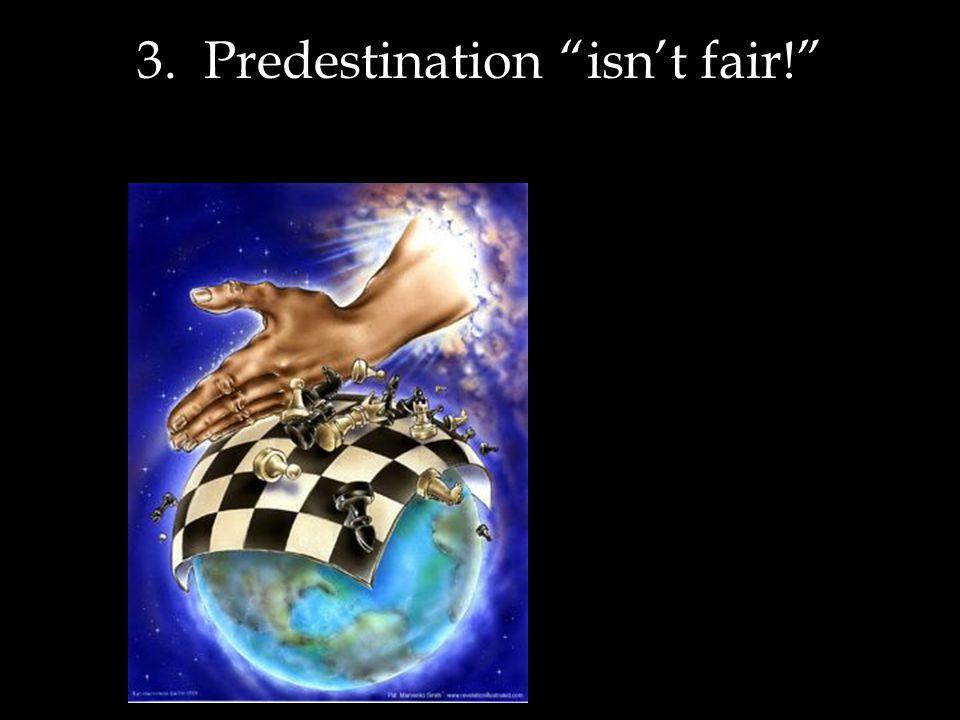 3. Predestination isn't fair!