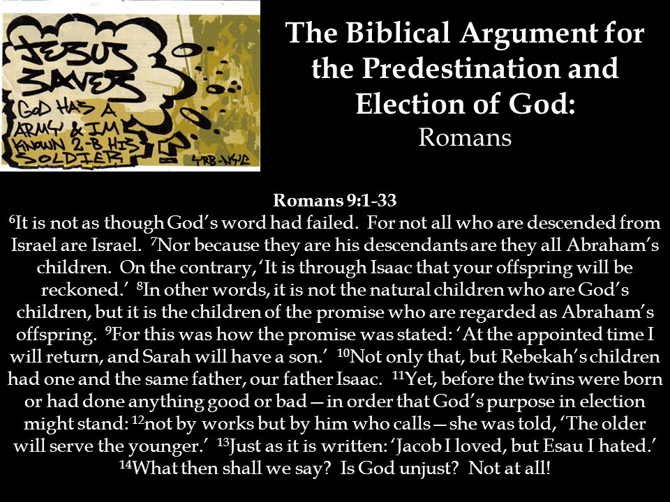 The Biblical Argument for the Predestination and Election of God: Romans Romans 9:1-33 6 It is not as though God's word had failed.