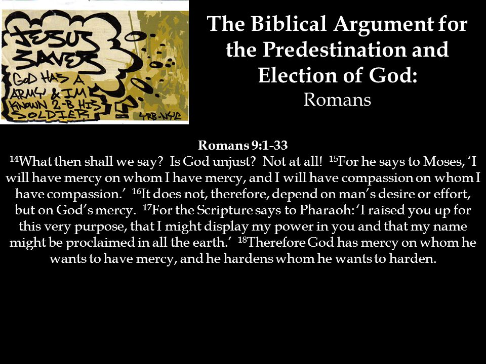 The Biblical Argument for the Predestination and Election of God: Romans Romans 9:1-33 14 What then shall we say.