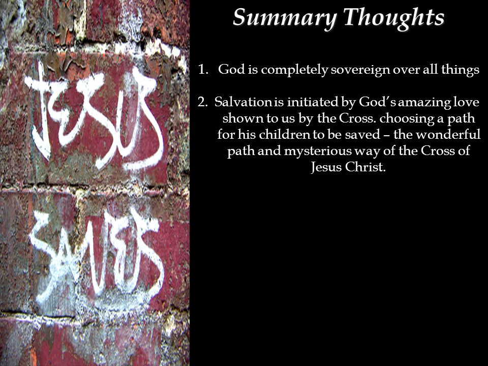 Summary Thoughts 1.God is completely sovereign over all things 2.