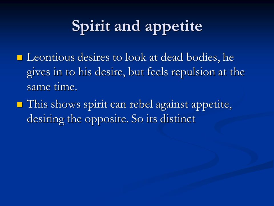 Spirit and appetite Leontious desires to look at dead bodies, he gives in to his desire, but feels repulsion at the same time.