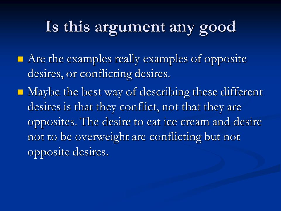 Is this argument any good Are the examples really examples of opposite desires, or conflicting desires.