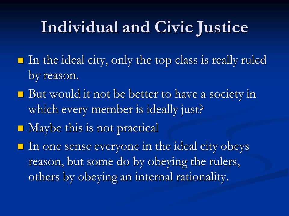 Individual and Civic Justice In the ideal city, only the top class is really ruled by reason.