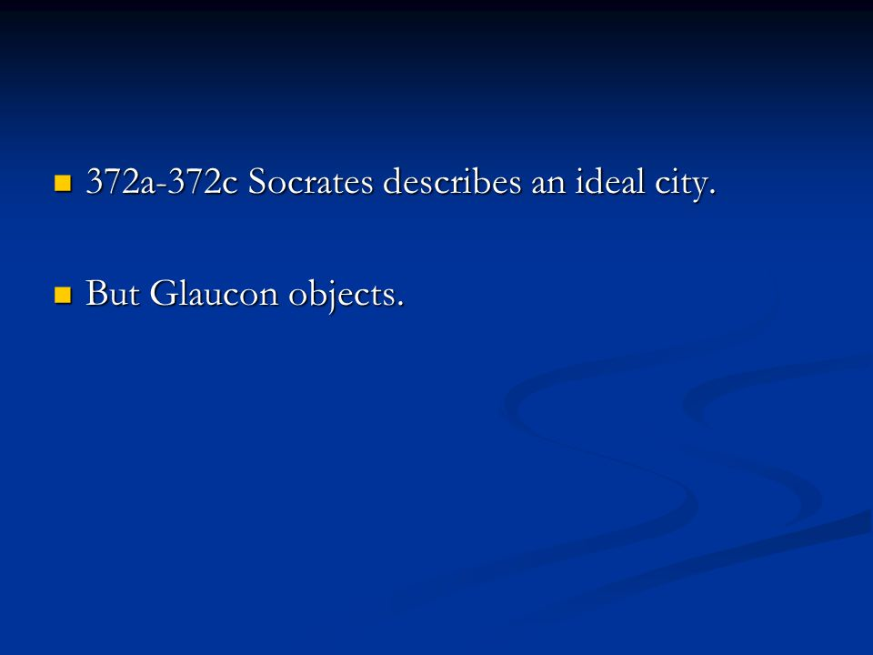 372a-372c Socrates describes an ideal city. 372a-372c Socrates describes an ideal city.