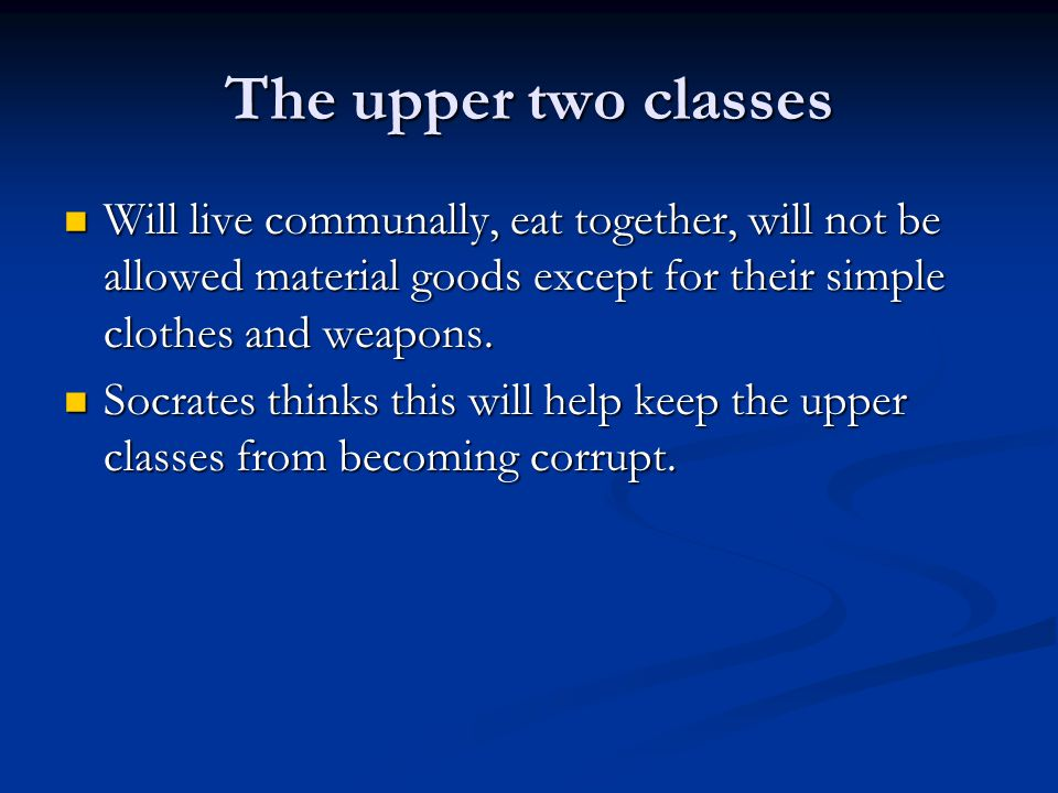 The upper two classes Will live communally, eat together, will not be allowed material goods except for their simple clothes and weapons.