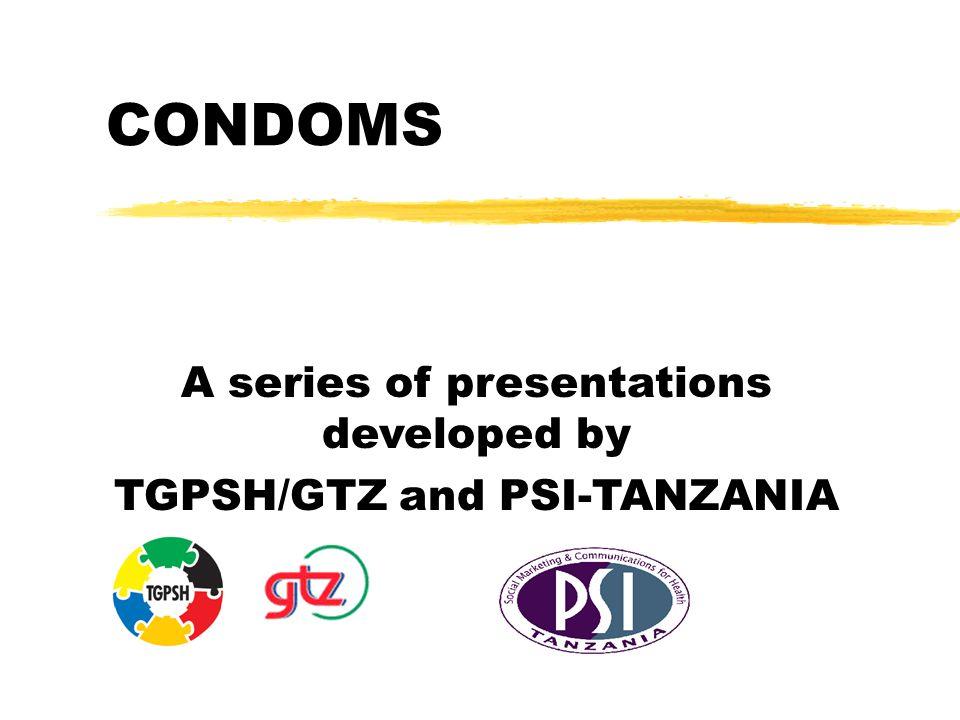 Condom quality assurance A presentation developed by PSI-TANZANIA, Tanzania Bureau of Standards and TGPSH/GTZ