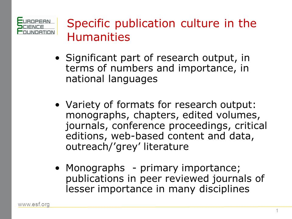 www.esf.org 2 Challenges for Humanities What tools to use to provide access to humanities research and to compare quality: across all languages at supra-national (European) and global (world-wide) levels vis- à -vis other research domains, especially 'hard' sciences Existing citation indices (e.g.