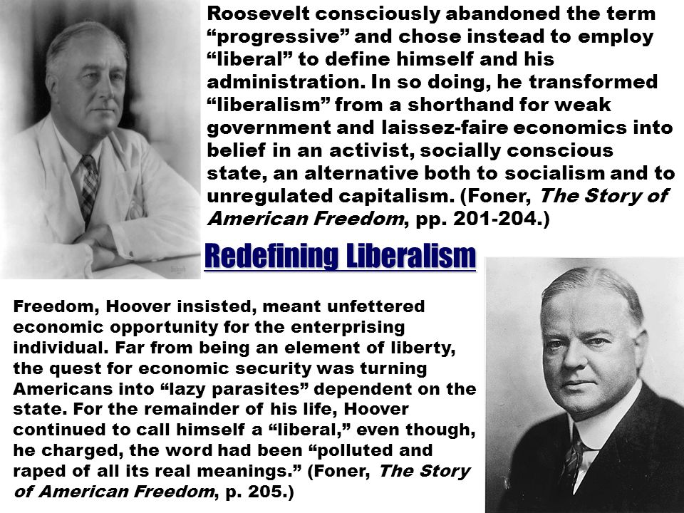 Roosevelt consciously abandoned the term progressive and chose instead to employ liberal to define himself and his administration.