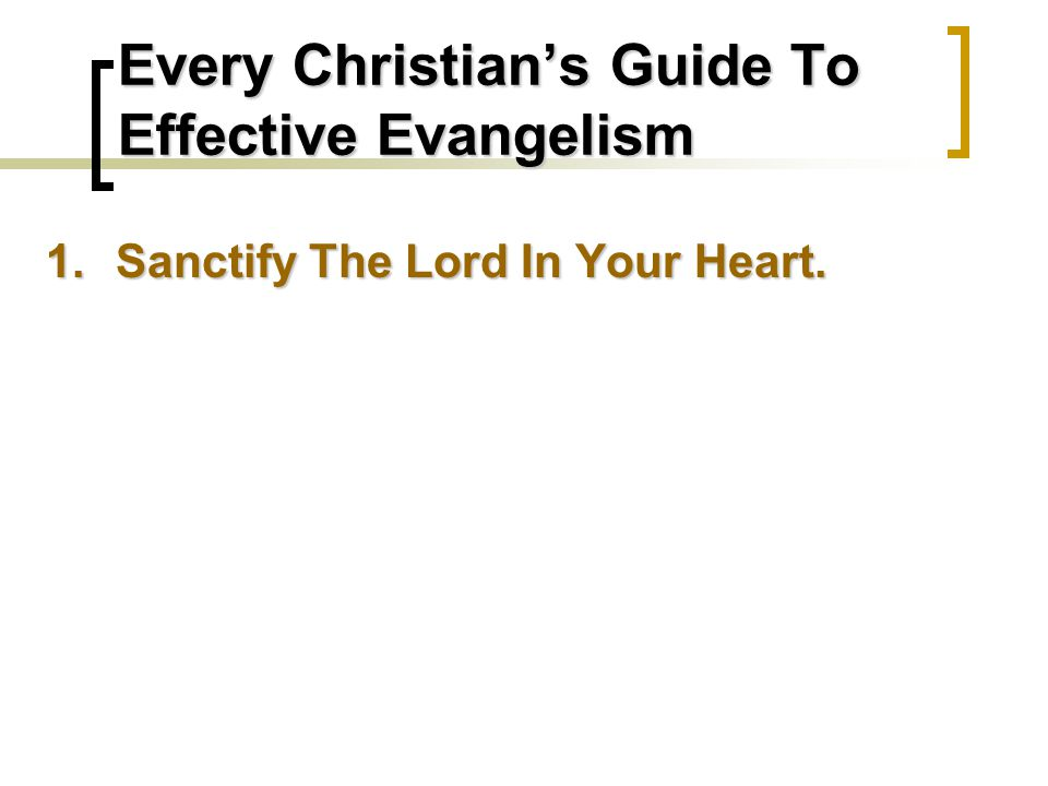 Every Christian's Guide To Effective Evangelism 1.Sanctify The Lord In Your Heart.