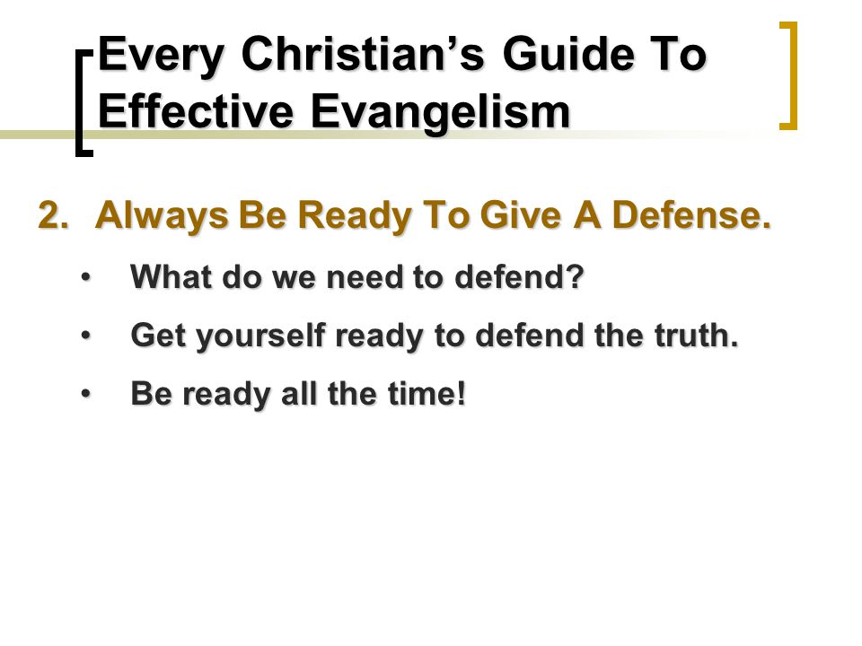 Every Christian's Guide To Effective Evangelism 2.Always Be Ready To Give A Defense.