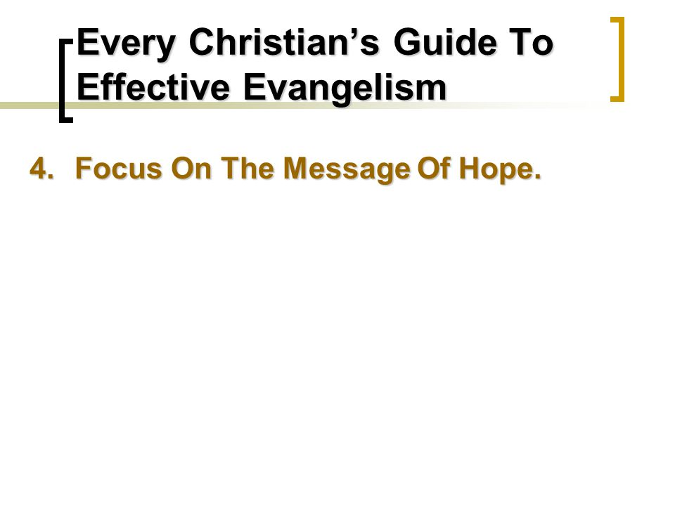 Every Christian's Guide To Effective Evangelism 4.Focus On The Message Of Hope.
