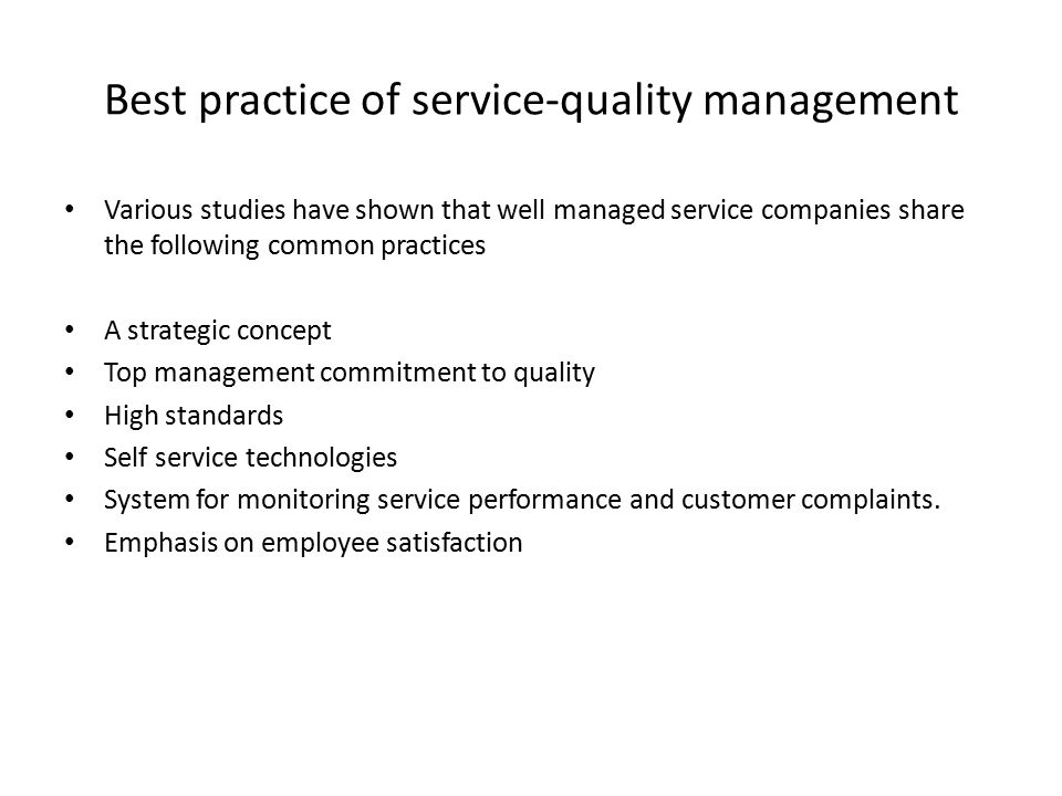 Best practice of service-quality management Various studies have shown that well managed service companies share the following common practices A stra