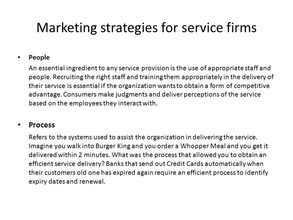 Marketing strategies for service firms Physical Evidence Where is the service being delivered.