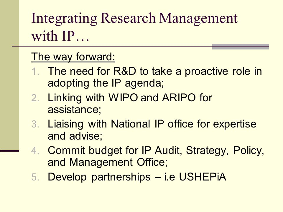 Integrating Research Management with IP… The way forward: 1.