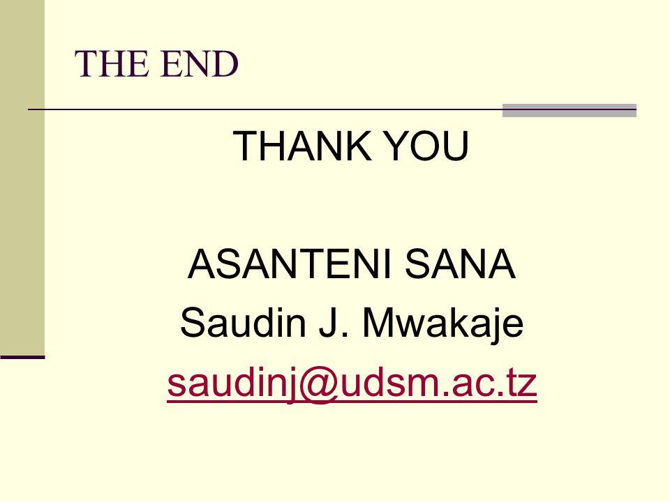 THE END THANK YOU ASANTENI SANA Saudin J. Mwakaje saudinj@udsm.ac.tz