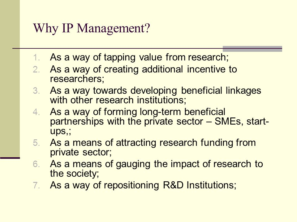 Why IP Management. 1. As a way of tapping value from research; 2.