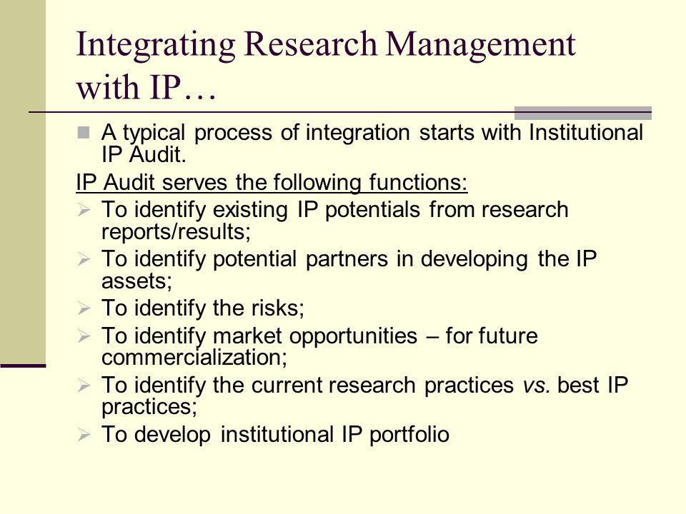 Integrating Research Management with IP… A typical process of integration starts with Institutional IP Audit.