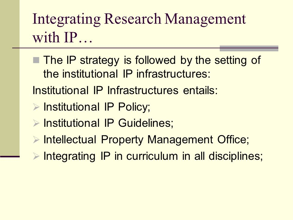 Integrating Research Management with IP… The IP Policy envisages, among other things: 1.