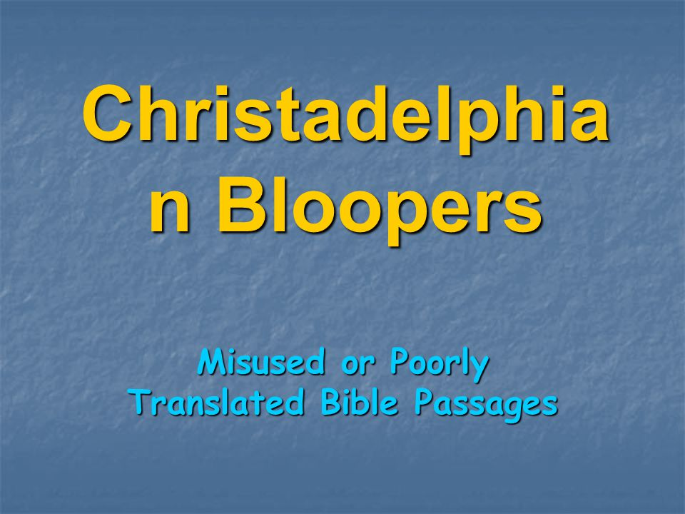 Christadelphia n Bloopers Misused or Poorly Translated Bible Passages