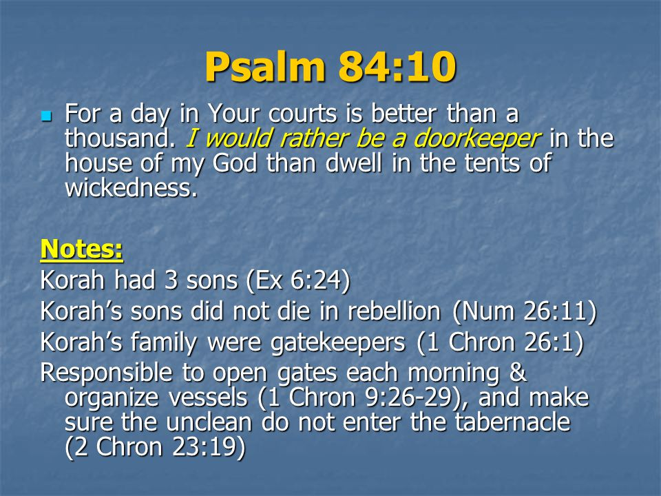 Psalm 84:10 For a day in Your courts is better than a thousand.