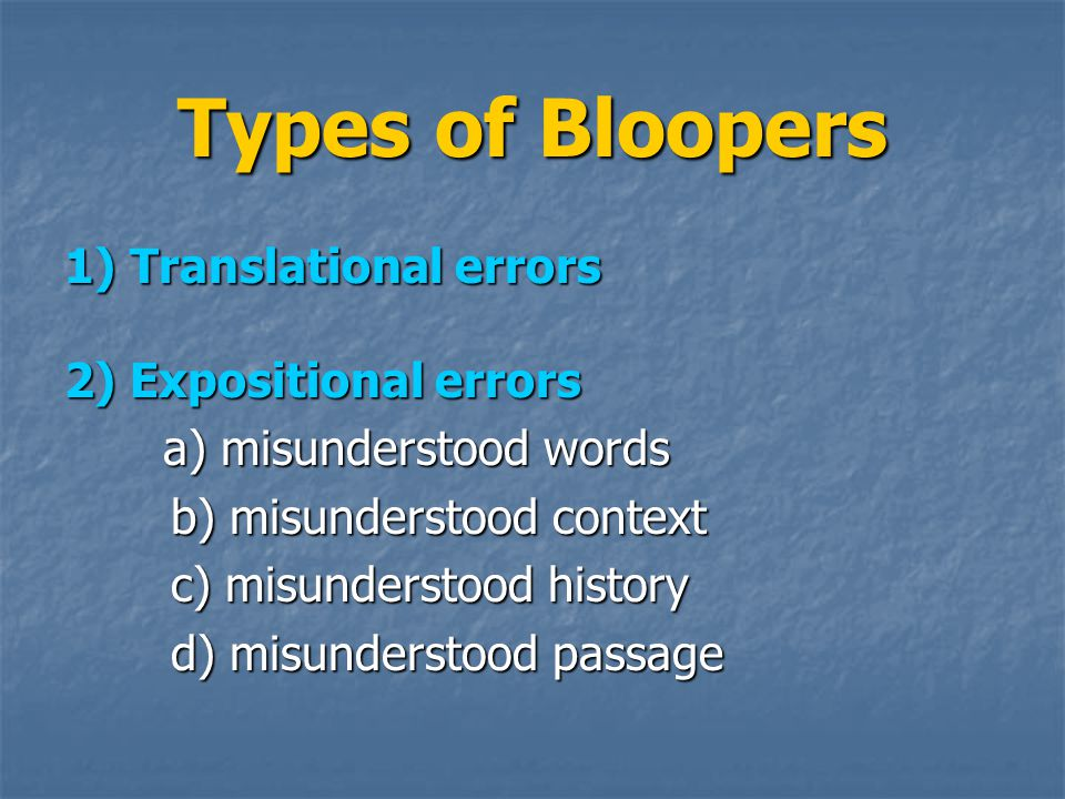 Types of Bloopers 1) Translational errors 2) Expositional errors a) misunderstood words a) misunderstood words b) misunderstood context c) misundersto