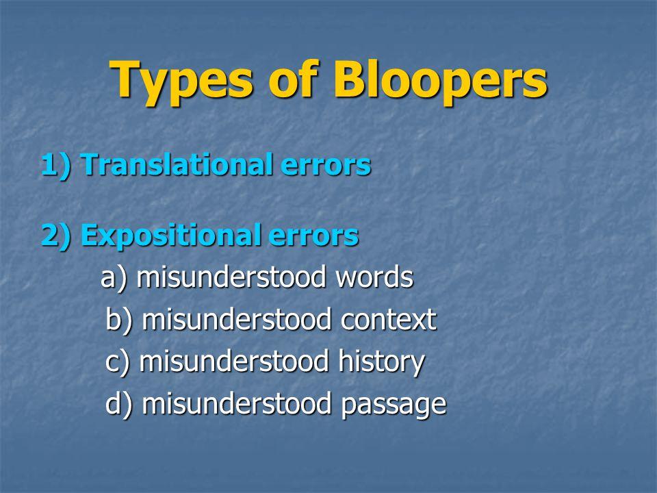 Types of Bloopers 1) Translational errors 2) Expositional errors a) misunderstood words a) misunderstood words b) misunderstood context c) misunderstood history d) misunderstood passage