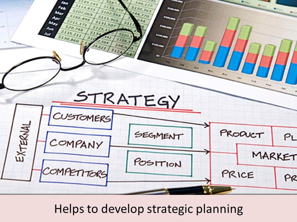 Helps to develop strategic planning