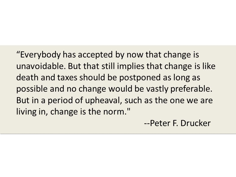 Everybody has accepted by now that change is unavoidable.