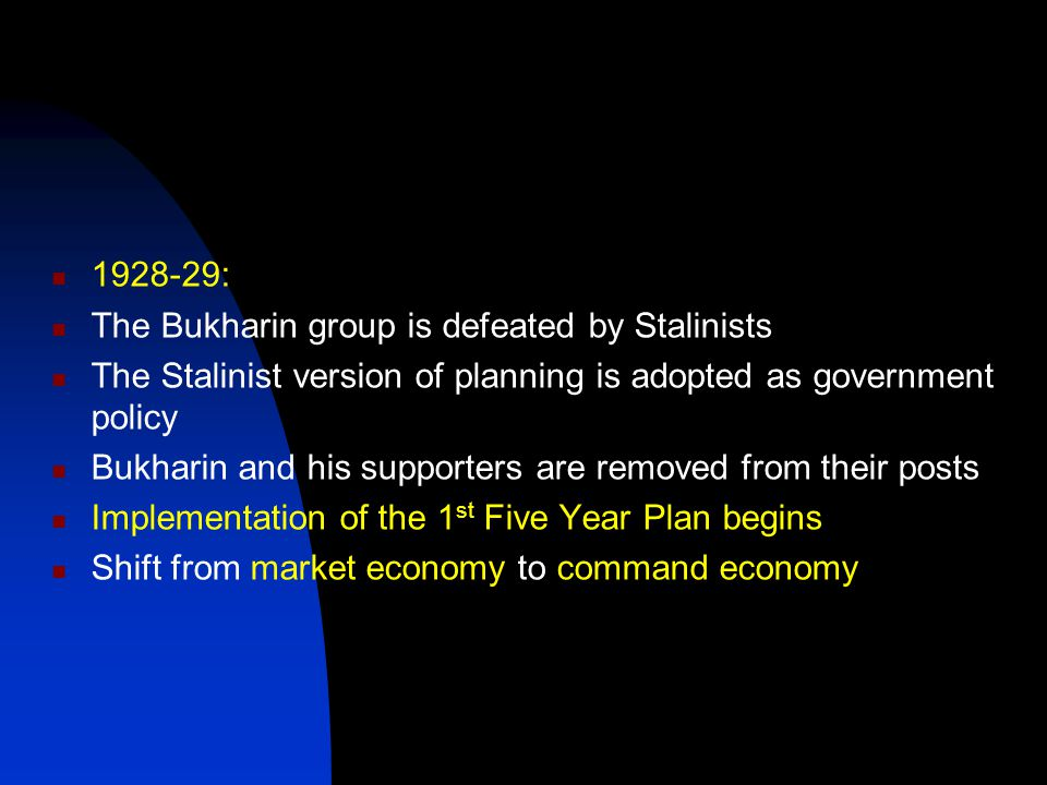 1928-29: The Bukharin group is defeated by Stalinists The Stalinist version of planning is adopted as government policy Bukharin and his supporters ar