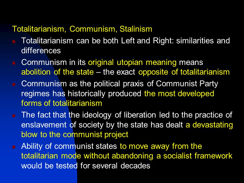 Totalitarianism, Communism, Stalinism Totalitarianism can be both Left and Right: similarities and differences Communism in its original utopian meani