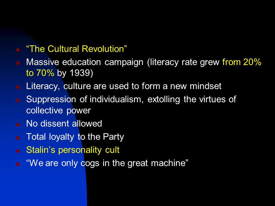 """""""The Cultural Revolution"""" Massive education campaign (literacy rate grew from 20% to 70% by 1939) Literacy, culture are used to form a new mindset Sup"""