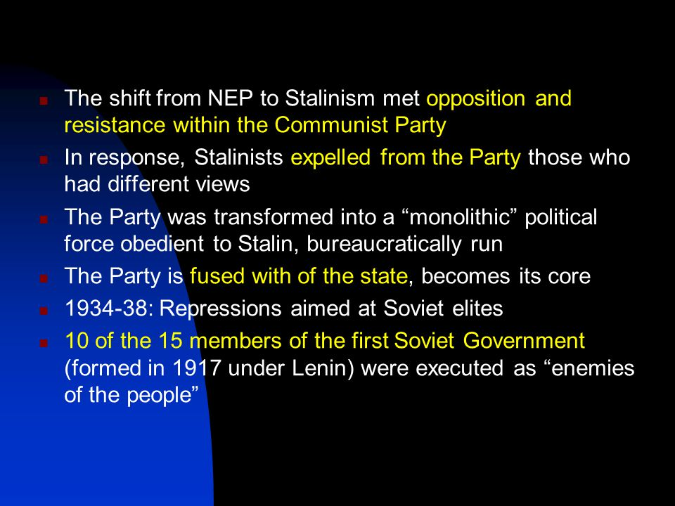 The shift from NEP to Stalinism met opposition and resistance within the Communist Party In response, Stalinists expelled from the Party those who had