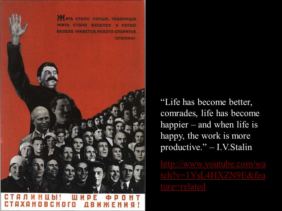"""""""Life has become better, comrades, life has become happier – and when life is happy, the work is more productive."""" – I.V.Stalin http://www.youtube.com"""