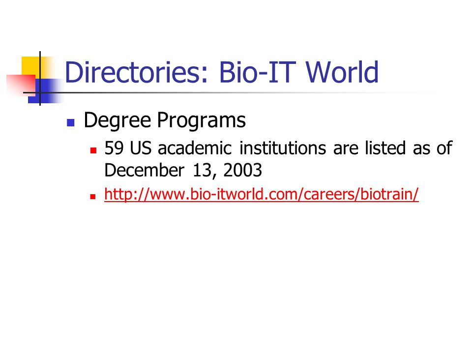 Directories: Bio-IT World Degree Programs 59 US academic institutions are listed as of December 13, 2003 http://www.bio-itworld.com/careers/biotrain/