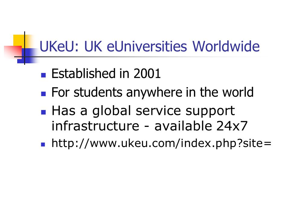 UKeU: UK eUniversities Worldwide Established in 2001 For students anywhere in the world Has a global service support infrastructure - available 24x7 http://www.ukeu.com/index.php site=