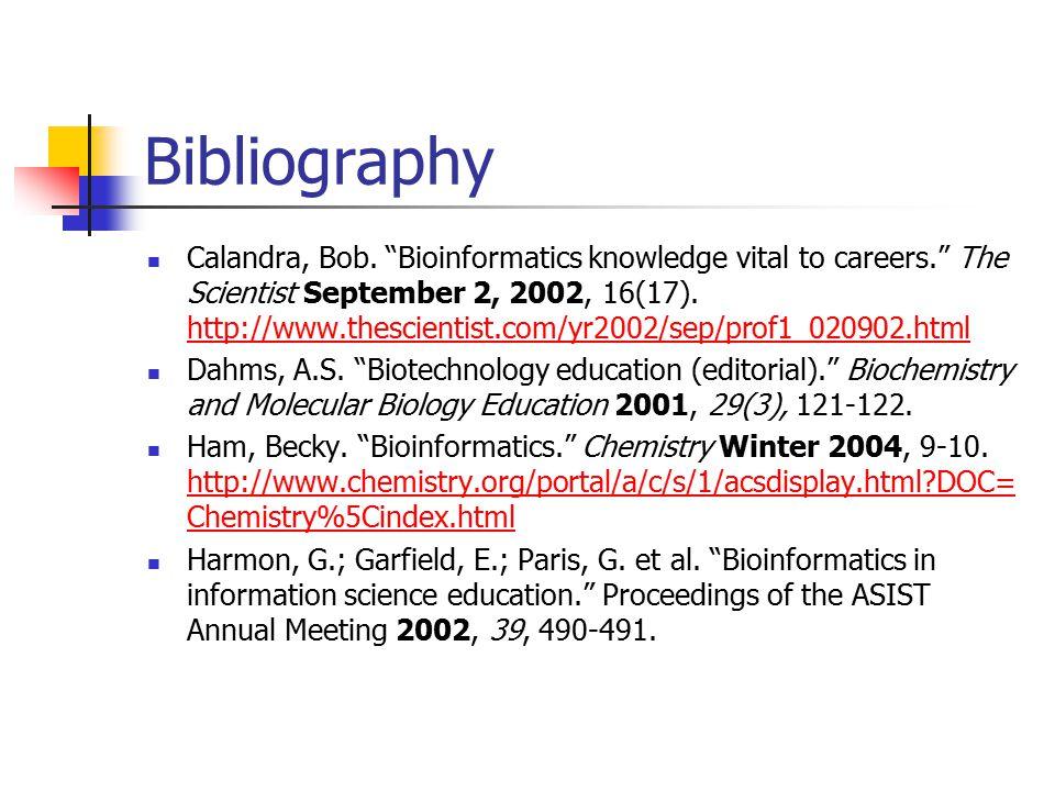 "Bibliography Calandra, Bob. ""Bioinformatics knowledge vital to careers."" The Scientist September 2, 2002, 16(17). http://www.thescientist.com/yr2002/s"