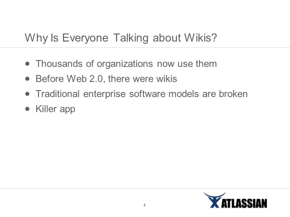 4 Why Is Everyone Talking about Wikis?  Thousands of organizations now use them  Before Web 2.0, there were wikis  Traditional enterprise software