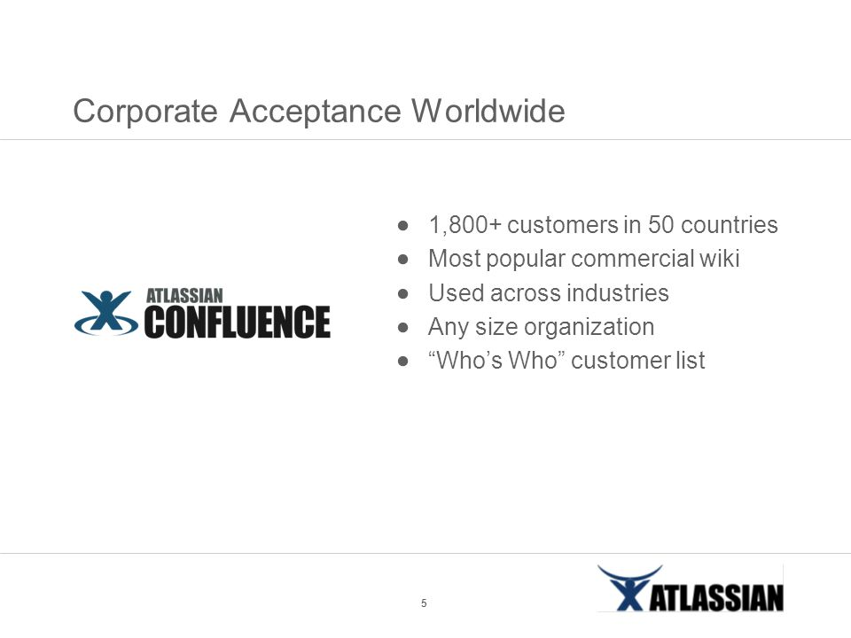 5 Corporate Acceptance Worldwide  1,800+ customers in 50 countries  Most popular commercial wiki  Used across industries  Any size organization 