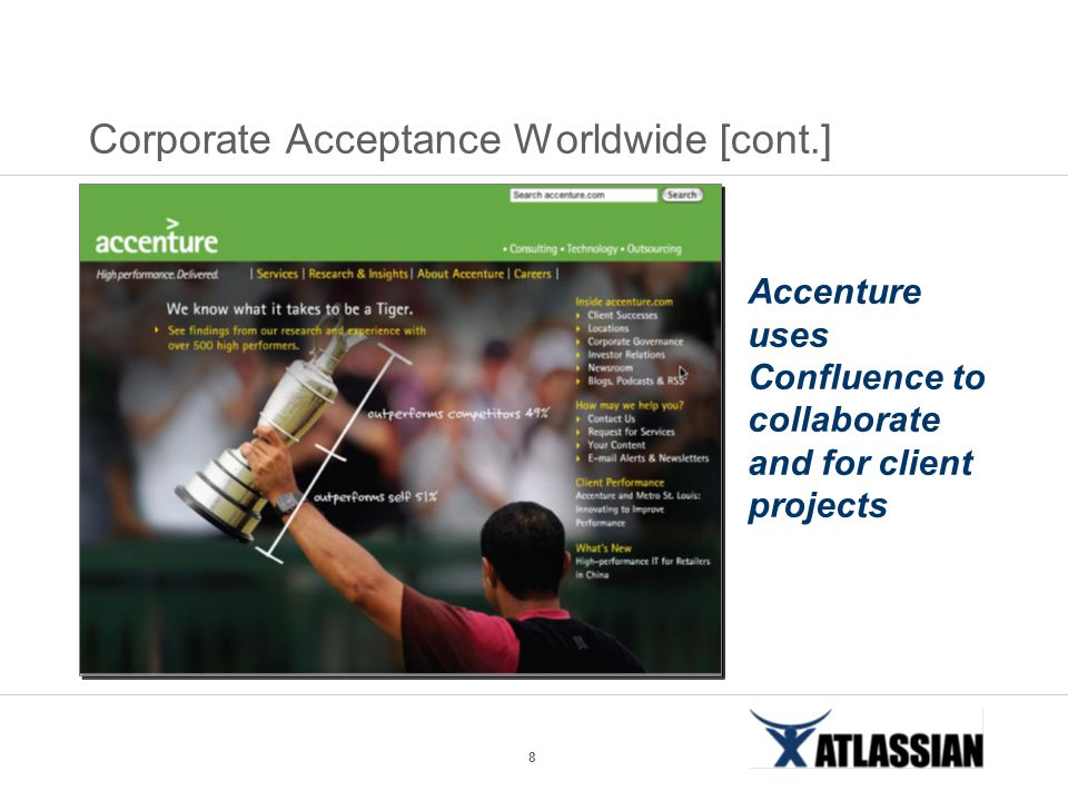 8 Corporate Acceptance Worldwide [cont.] Accenture uses Confluence to collaborate and for client projects
